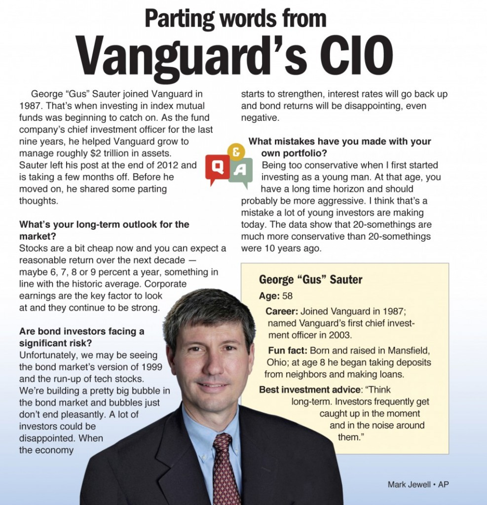 """George """"Gus"""" Sauter joined Vanguard in1987. That's when investing in index mutual funds was beginning to catch on. As the fund company's chief investment officer for the last nine years, he helped Vanguard grow to manage roughly $2 trillion in assets. Sauter left his post at the end of 2012 and is taking a few months off. Before he moved on, he shared some parting thoughts."""